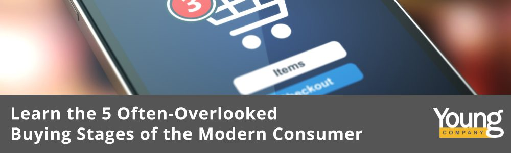 Learn the 5 Often-Overlooked Buying Stages of the Modern Consumer