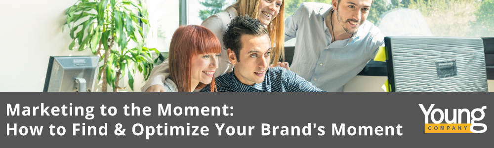 Marketing to the Moment: How to Find & Optimize Your Brand's Moment