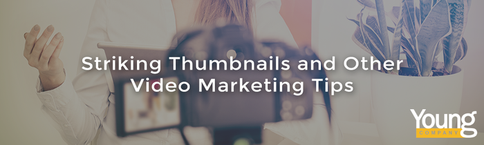Striking Thumbnails and Other Video Marketing Tips