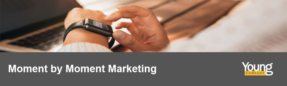 Moment by Moment Marketing