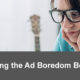 Budgets Beware – Slaying the Ad Boredom Beast!