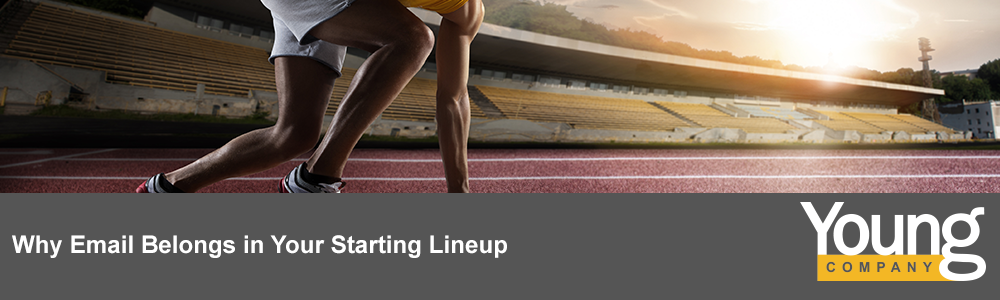 Why Email Belongs in Your Starting Lineup