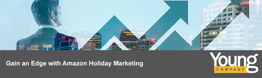 Gain an Edge with Amazon Holiday Marketing