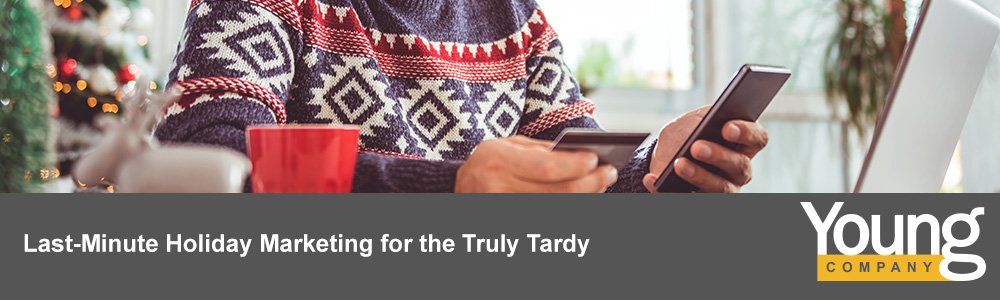 Last-Minute Holiday Marketing for the Truly Tardy