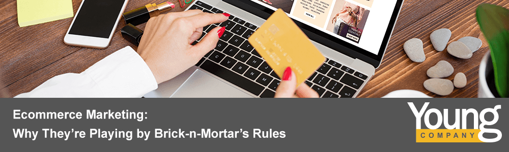 Ecommerce Marketing: Why They're Playing by Brick-n-Mortar's Rules