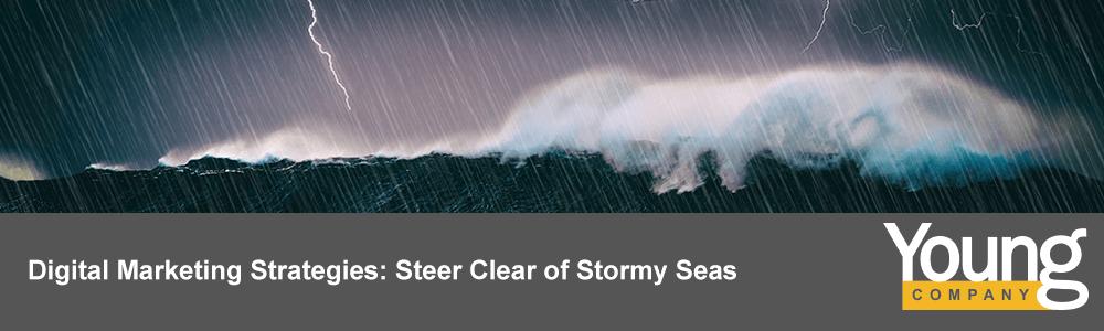 Digital Marketing Strategies: Steer Clear of Stormy Seas
