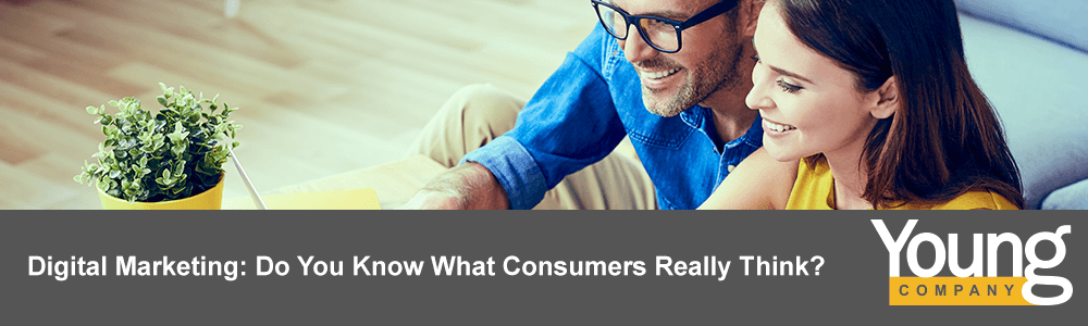 Digital Marketing: Do You Know What Consumers Really Think?