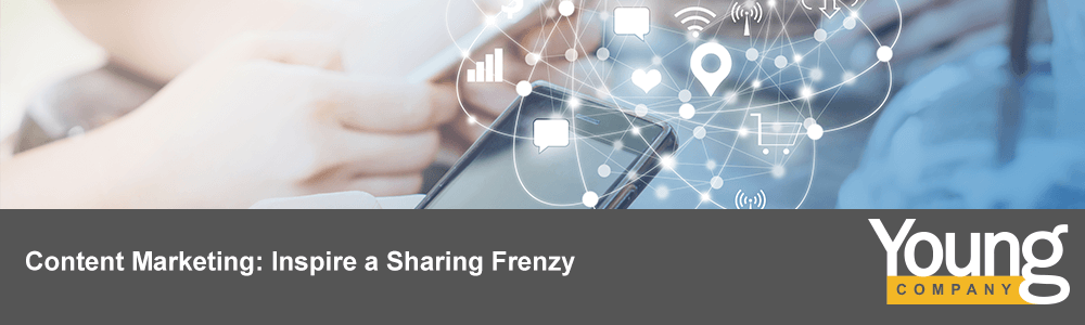 Content Marketing: Inspire a Sharing Frenzy