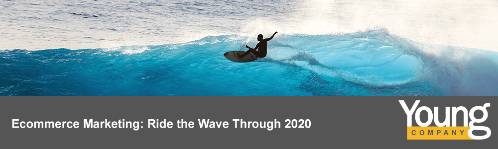 E-commerce Marketing: Ride the Wave Through 2020